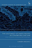 The Legitimacy of Family Rights in Strasbourg Case Law: Living Instrument or Extinguished Sovereignty? (Modern Studies in European Law)