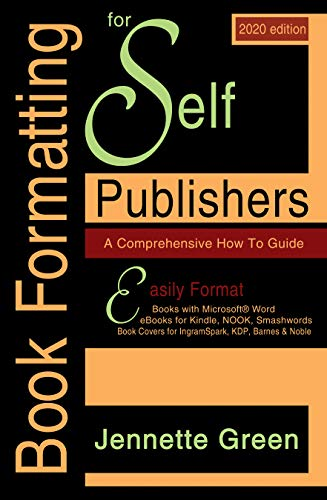 Book Formatting for Self-Publishers, a Comprehensive How to Guide (2020 Edition for PC): Easily Format Books with Microsoft Word, eBooks for Kindle, Nook, ... for IngramSpark, KDP (English Edition)