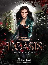 L'oasis, tome 1 : Le monde caché par Maeva Lejuez