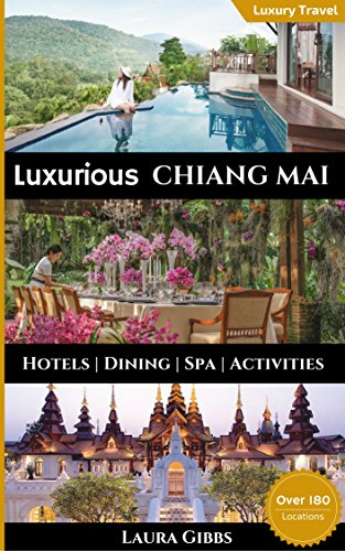 Luxurious Chiang Mai: The 5 star guide to hotels, dining, spa and sightseeing in Chiang Mai (English Edition)