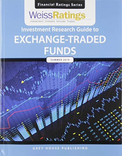 Weiss Ratings Investment Research Guide to Exchange-Traded Funds, Summer 2019: 0 (Financial Ratings Series)