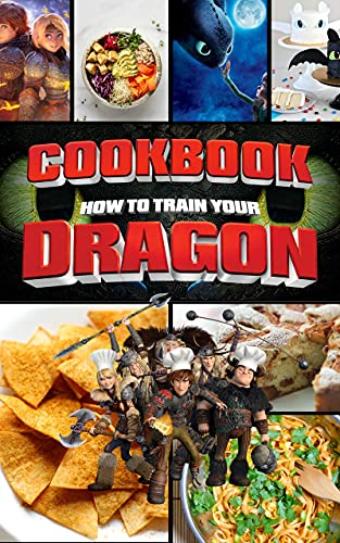 How To Train Your Dragon Cookbook: Recipes For 20 The Food You Want To Eat How To Train Your Dragon Make Your Favorite Cooking (English Edition)