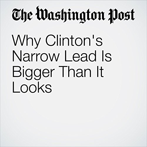 Why Clinton's Narrow Lead Is Bigger Than It Looks audiobook cover art