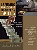 Learning Employment Readiness Skills How To Re-enter Today's Competitive Workforce.