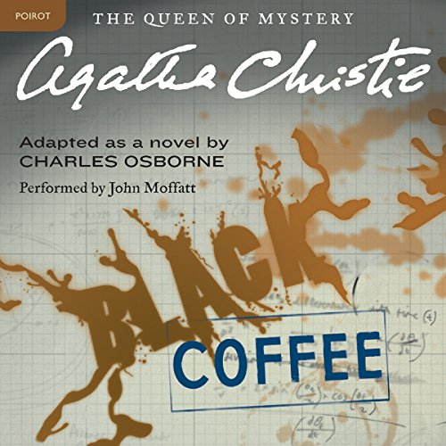 Black Coffee                   By:                                                                                                                                 Agatha Christie                               Narrated by:                                                                                                                                 John Moffatt                      Length: 4 hrs and 36 mins     378 ratings     Overall 4.3