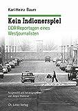 Kein Indianerspiel: DDR-Reportagen eines Westjournalisten Ausgewählt und herausgegeben von Jürgen Klammer (Politik & Zeitgeschichte)