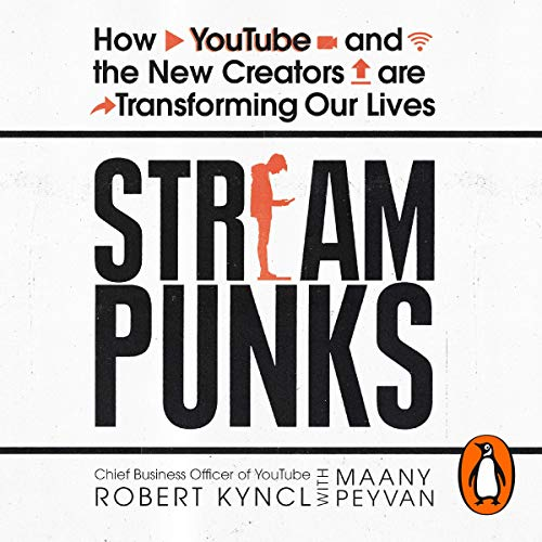 Streampunks     Inside YouTube and the New Rebels Remaking Media              By:                                                                                                                                 Maany Peyvan,                                                                                        Robert Kyncl                               Narrated by:                                                                                                                                 Stephen Graybill                      Length: 8 hrs and 8 mins     10 ratings     Overall 4.6