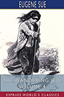 The Wandering Jew, Volume 4 (Esprios Classics)
