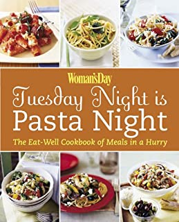 Tuesday Night is Pasta Night: The Eat-Well Cookbook of Meals in a Hurry