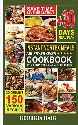 INSTANT VORTEX Meals AIR FRYER OVEN COOKBOOK For Beginners and Advanced Users: LOW BUDGET FRIENDLY QUICK RECIPES BOOK, AMAZING HEALTHY SKINNYTASTE ... air fryer (The complete AIR FRYER COOKBOOK)
