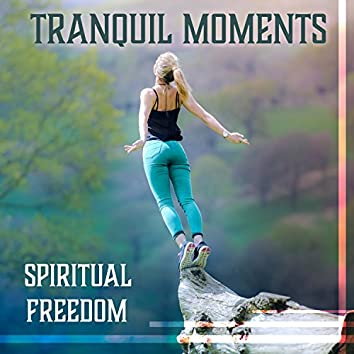 Tranquil Moments: Spiritual Freedom – Meditation with Sounds of Nature, Quiet Moments & Asian Chakra Balancing, Mantra Therapy