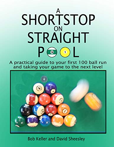 Shortstop On Straight Pool: A practical guide to your first 100 ball run and taking your game to the next level (Shortstop On Pool Book 1) (English Edition)