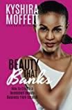 Beauty That Banks: How to Build a Bombshell Beauty Business from Scratch