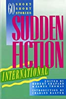 Sudden Fiction International: Sixty Short-Short Stories