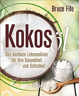 Kokosoel: Das kostbare Lebenselixier fuer Ihre Gesundheit und Schoenheit
