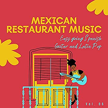 Mexican Restaurant Music - Easy Going Spanish Guitar And Latin Pop, Vol. 06