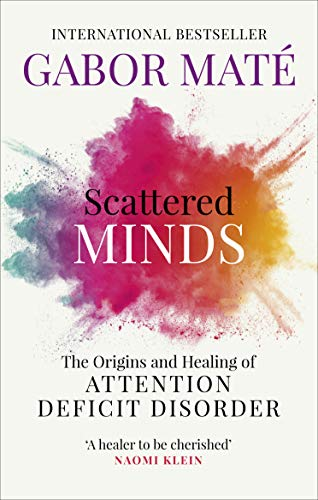 Scattered Minds: The Origins and Healing of Attention Deficit Disorder (English Edition)