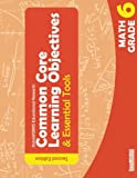 Common Core Learning Objectives and Essential Tools - 6 - Math - 2nd Edition