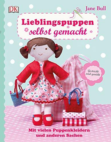Lieblingspuppen selbst gemacht: Mit vielen Puppenkleidern und anderen Sachen