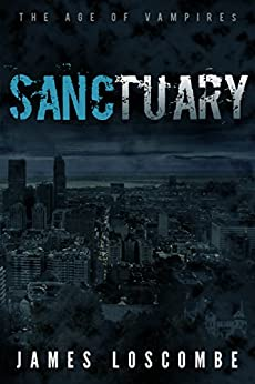 Sanctuary: The Age of Vampires by [James Loscombe]