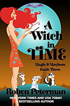A Witch In Time: Magic and Mayhem Book Three by [Robyn Peterman]