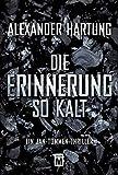 Die Erinnerung so kalt (Ein Jan-Tommen-Thriller, Band 4) - Alexander Hartung