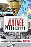 Discovering Vintage Miami: A Guide to the City's Timeless Shops, Hotels, Restaurants & More (English Edition)