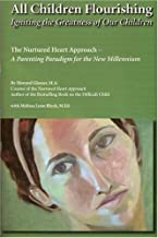 All Children Flourishing: Igniting the Greatness of Our Children: The Nurtured Heart Approach--A Parenting Paradigm for the New Millennium