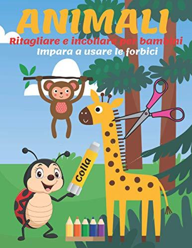 Ritagliare e incollare per bambini ANIMALI Impara a usare le forbici: Libro da colorare e ritagliare per bambini dai 3 anni   Un grazioso quaderno di ...   regalo perfetto   taglia e incolla