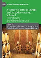 A History of Wine in Europe, 19th to 20th Centuries, Volume I: Winegrowing and Regional Features (Palgrave Studies in Economic History)