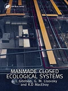 Man-Made Closed Ecological Systems: Bioregenerative Life Support Systems for Use in Space and Other Hosts (Earth Space Institute, 9)