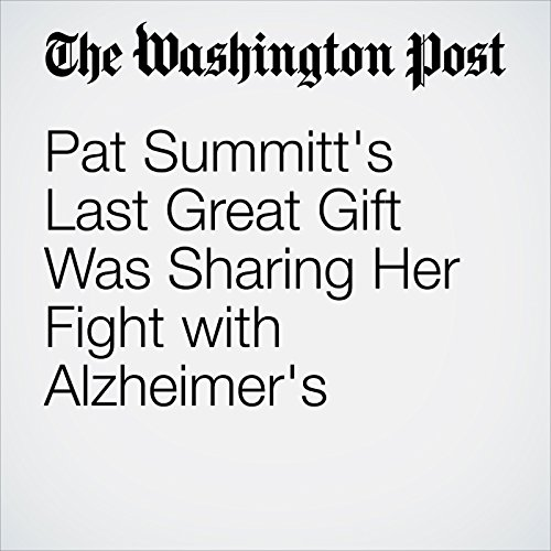 Pat Summitt's Last Great Gift Was Sharing Her Fight with Alzheimer's audiobook cover art