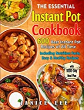 The Essential Instant Pot Cookbook: 600 Best Instant Pot Recipes of All Time with 1000-Day Meal Plan (Including Nutrition Facts, Easy and Healthy Recipes)