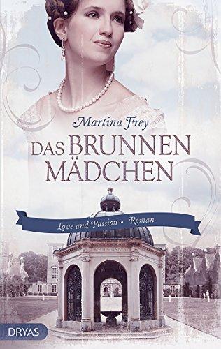 Das Brunnenmädchen: Ein Liebesroman aus dem Wiesbaden des 19. Jahrhunderts (Love and Passion)