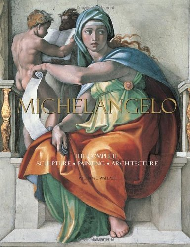 Michelangelo: The Complete Sculpture, Painting, Architecture by Wallace, William E. (2009)