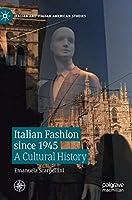 Italian Fashion since 1945: A Cultural History (Italian and Italian American Studies)