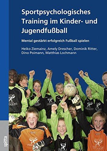 Sportpsychologisches Training im Kinder- und Jugendfußball: Mental gestärkt erfolgreich Fußball spielen