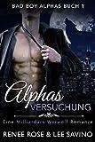 Alphas Versuchung: Eine Milliardär-Werwolf-Romanze (Bad Boy Alphas 1)