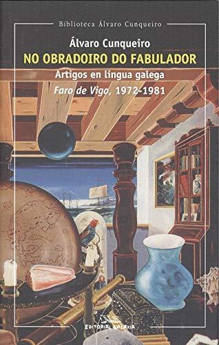 No obradoiro do fabulador. Artigos faro de vigo (1972-1981): 13 (Biblioteca Álvaro Cunqueiro)