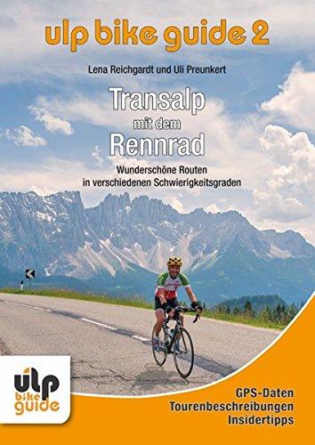 ULP Bike Guide Band 2 - Transalp mit dem Rennrad: Wunschöne Routen in verschiedenen Schwierigkeitsgraden