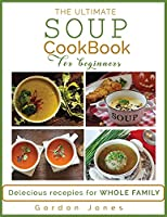 The Ultimate Soup Cookbook for Beginners: Delicious Recipes for the Whole Family