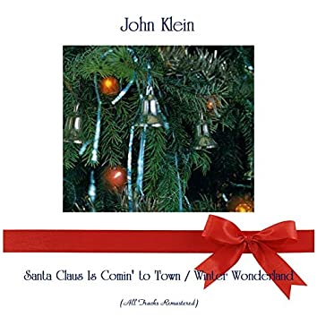 Santa Claus Is Comin' to Town / Winter Wonderland (All Tracks Remastered)