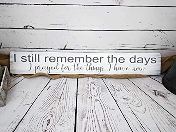 Uniquepig I Still Remember The Days I Prayed For The Things I Have Now Sign Nusery Decor Babyshower Gift Prayer Sign Inspirational Wood Sign