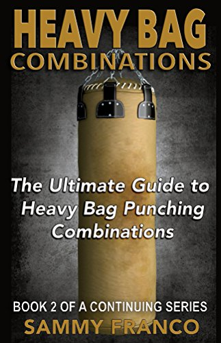 Heavy Bag Combinations: The Ultimate Guide to Heavy Bag Punching Combinations Heavy Bag Training Series Book 2