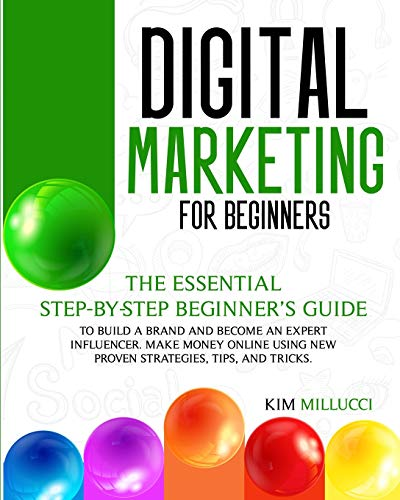 DIGITAL MARKETING FOR BEGINNERS:: The Essential Step-by-Step Beginner's Guide to Build a Brand and Become an Expert Influencer.