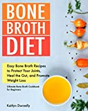 Bone Broth Diet: Easy Bone Broth Recipes to Protect Your Joints, Heal the Gut, and Promote Weight...