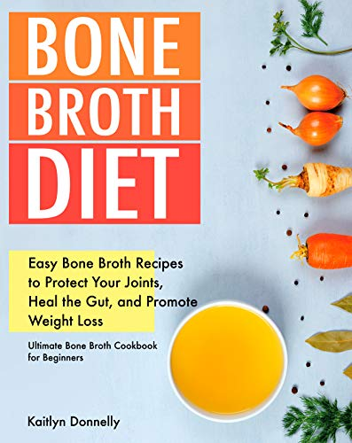 51zYUfGw9OL - Bone Broth Diet: Easy Bone Broth Recipes to Protect Your Joints, Heal the Gut, and Promote Weight Loss. Ultimate Bone Broth Cookbook for Beginners. (broths to reduce inflammation)
