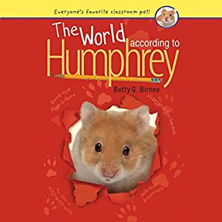 The World According to Humphrey                   Written by:                                                                                                                                 Betty G. Birney                               Narrated by:                                                                                                                                 Hal Hollings                      Length: 2 hrs and 34 mins     Not rated yet     Overall 0.0