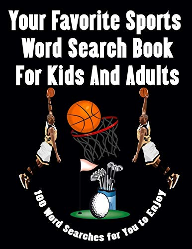 Your Favorite Sports Word Search Book For Kids And Adults: Baseball, Basketball & Football Fun,Educational Puzzle For Baseball, Basketball & ... ... Adults, 100 Word Searches for You to Enjoy