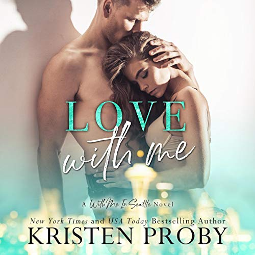 Love With Me     With Me In Seattle Series, Book 11              By:                                                                                                                                 Kristen Proby                               Narrated by:                                                                                                                                 Joan Delaware,                                                                                        Lee Samuels                      Length: 5 hrs and 58 mins     6 ratings     Overall 4.8